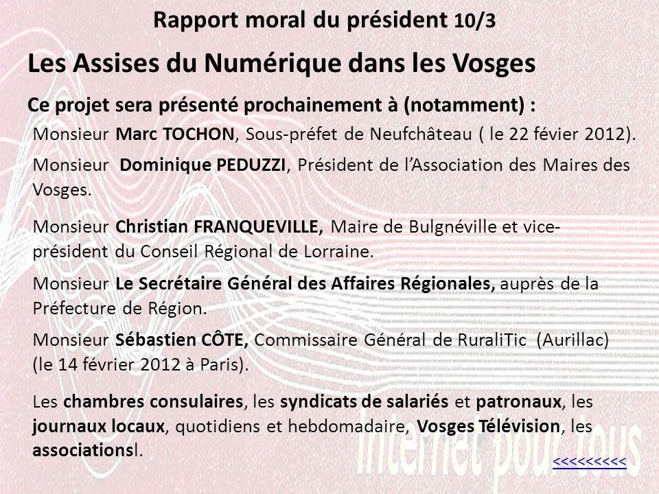 Rapport moral du président 10/3 Les Assises du Numérique dans les Vosges <<<<<<<<< Monsieur Dominique PEDUZZI, Président de lAssociation des Maires des Vosges.
