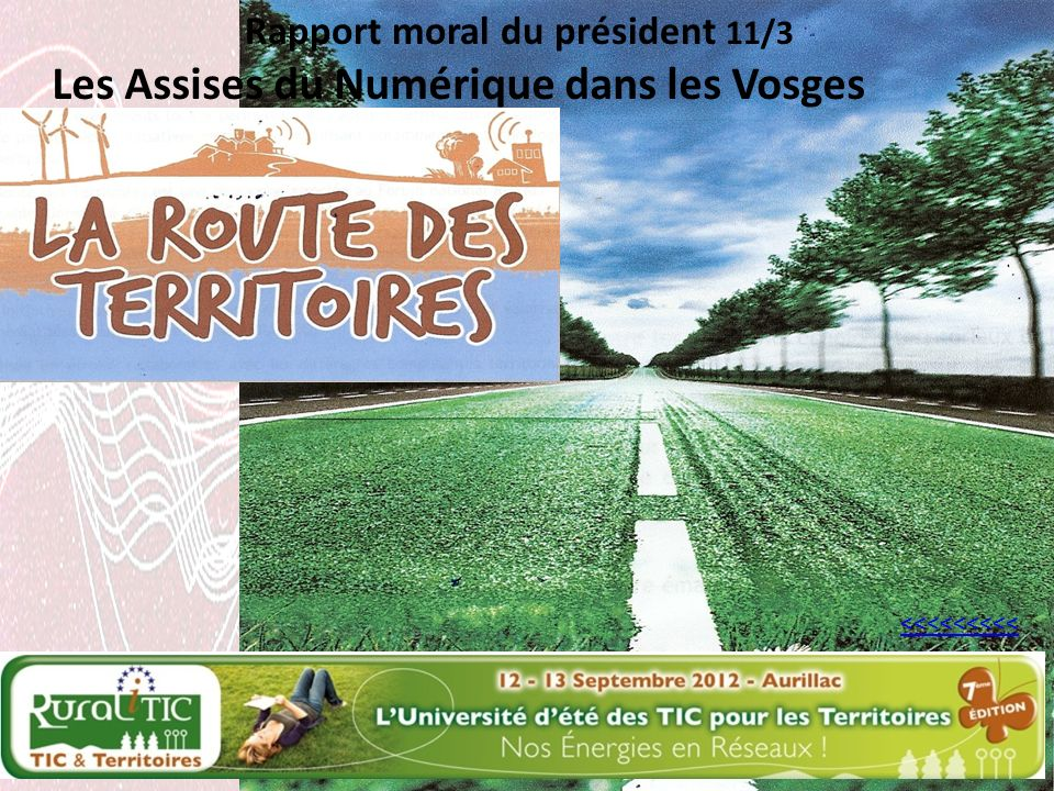 <<<<<<<<< Les Assises du Numérique dans les Vosges Rapport moral du président 11/3