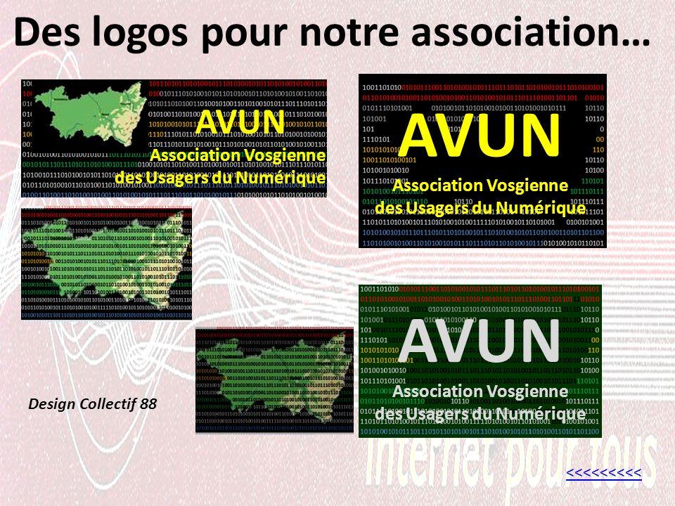 Des logos pour notre association… <<<<<<<<< AVUN Association Vosgienne des Usagers du Numérique AVUN Association Vosgienne des Usagers du Numérique AVUN Association Vosgienne des Usagers du Numérique Design Collectif 88