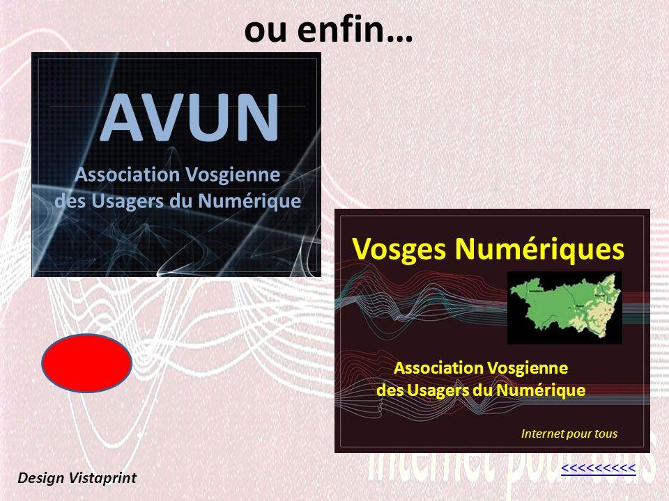 ou enfin… <<<<<<<<< Design Vistaprint AVUN Association Vosgienne des Usagers du Numérique Vosges Numériques Association Vosgienne des Usagers du Numérique Internet pour tous
