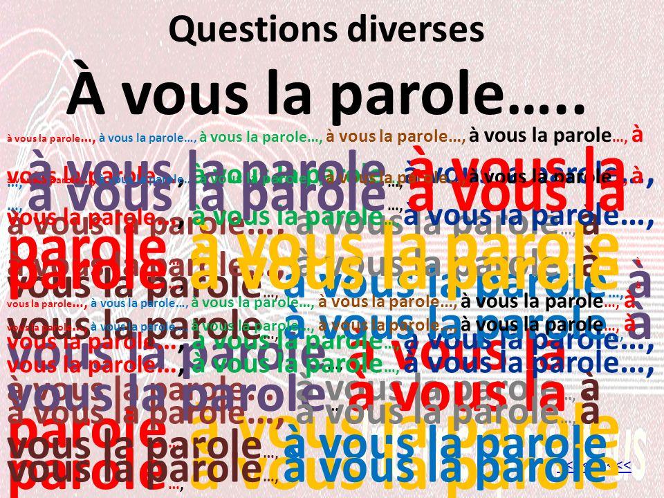 Questions diverses À vous la parole…..