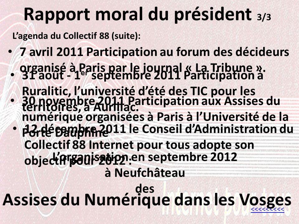 Rapport moral du président 3/3 Lagenda du Collectif 88 (suite): <<<<<<<<< 31 août - 1 er septembre 2011 Participation à Ruralitic, luniversité dété des TIC pour les territoires, à Aurillac.