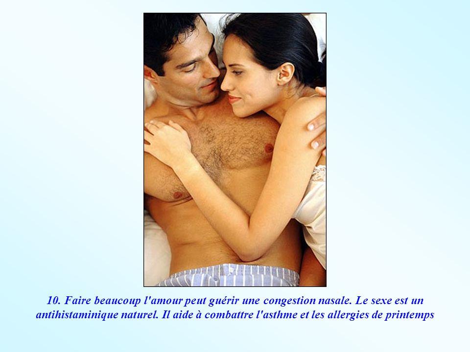 10. Faire beaucoup l'amour peut guérir une congestion nasale. Le sexe est un antihistaminique naturel. Il aide à combattre l'asthme et les allergies d