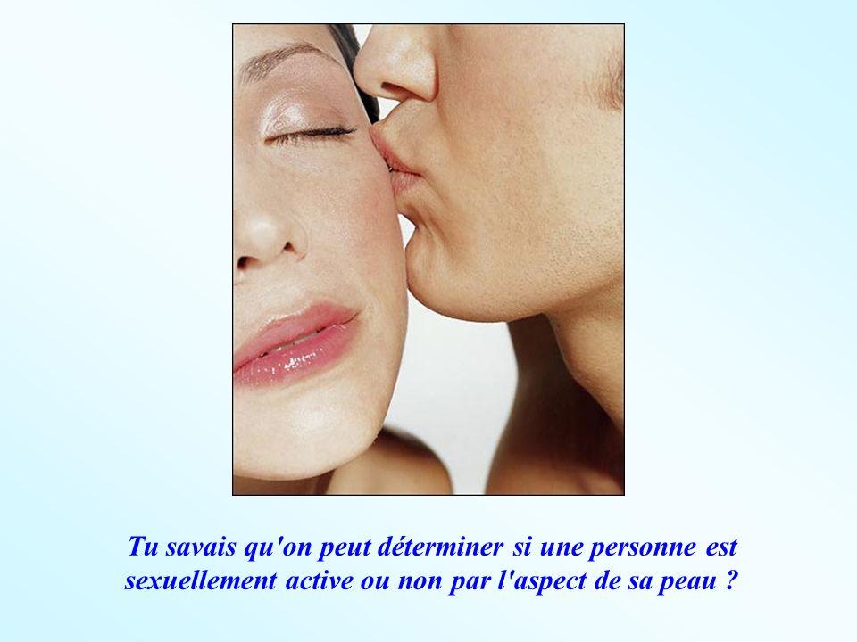 Tu savais qu'on peut déterminer si une personne est sexuellement active ou non par l'aspect de sa peau ?