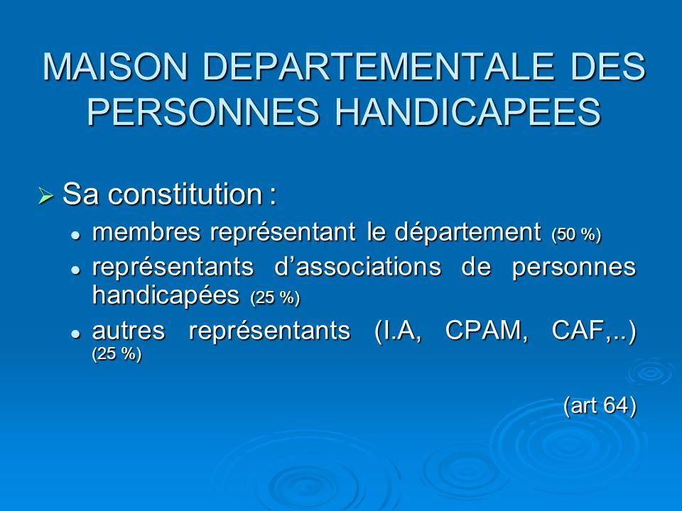 MAISON DEPARTEMENTALE DES PERSONNES HANDICAPEES Sa constitution : Sa constitution : membres représentant le département (50 %) membres représentant le
