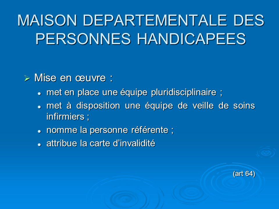 MAISON DEPARTEMENTALE DES PERSONNES HANDICAPEES Mise en œuvre : Mise en œuvre : met en place une équipe pluridisciplinaire ; met en place une équipe p
