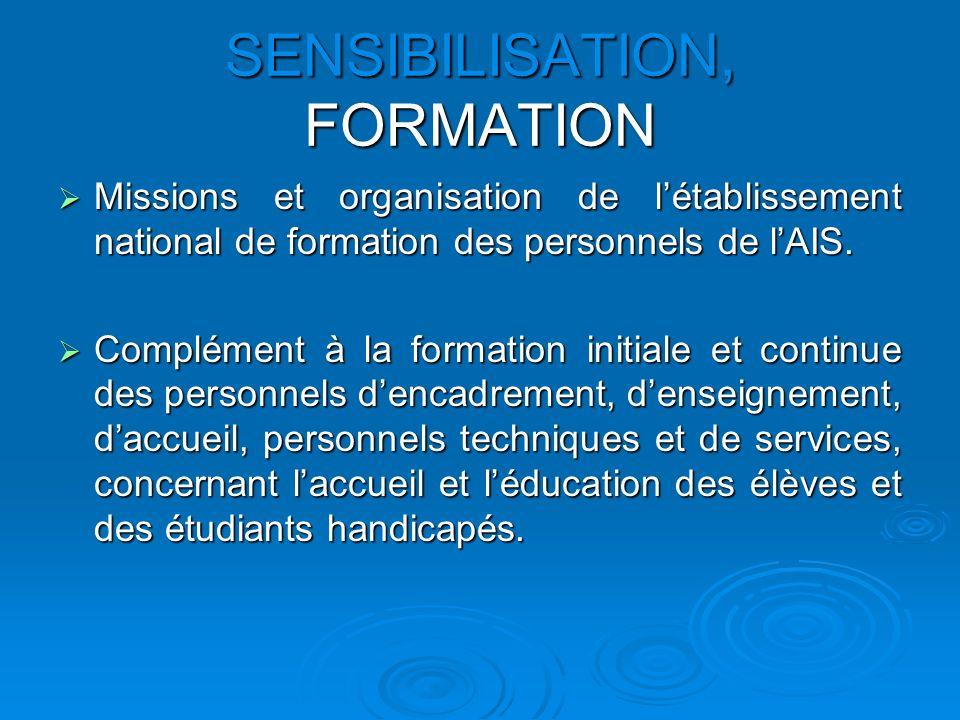 SENSIBILISATION, FORMATION Missions et organisation de létablissement national de formation des personnels de lAIS. Missions et organisation de létabl