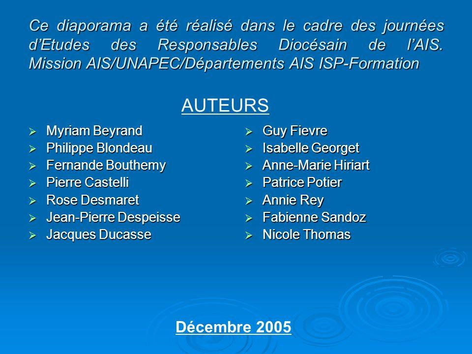 Ce diaporama a été réalisé dans le cadre des journées dEtudes des Responsables Diocésain de lAIS. Mission AIS/UNAPEC/Départements AIS ISP-Formation My