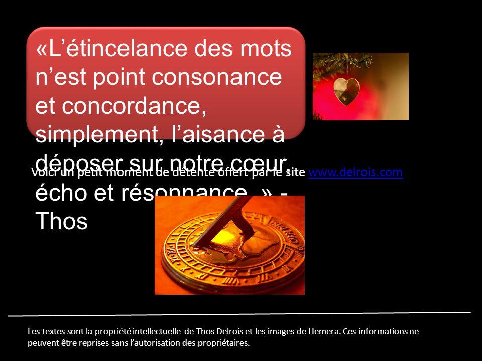 «Létincelance des mots nest point consonance et concordance, simplement, laisance à déposer sur notre cœur, écho et résonnance.