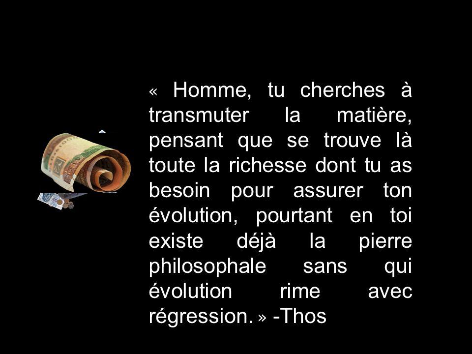 « Homme, tu cherches à transmuter la matière, pensant que se trouve là toute la richesse dont tu as besoin pour assurer ton évolution, pourtant en toi existe déjà la pierre philosophale sans qui évolution rime avec régression.