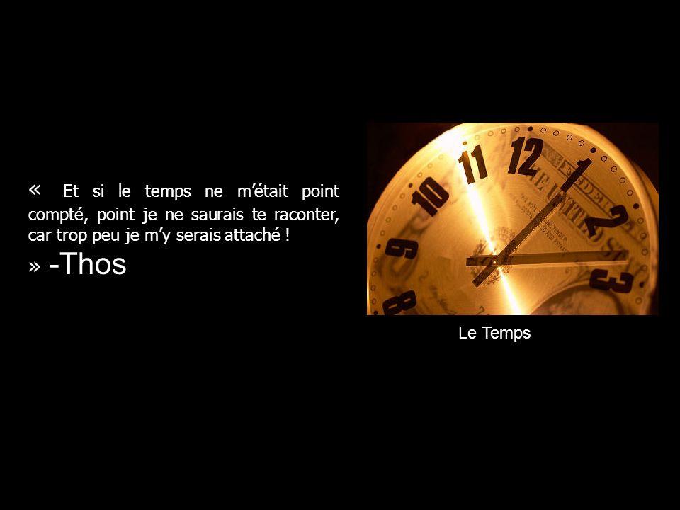 « Et si le temps ne métait point compté, point je ne saurais te raconter, car trop peu je my serais attaché .