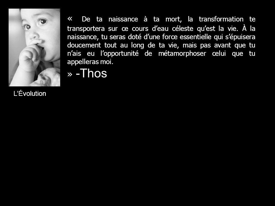 « De ta naissance à ta mort, la transformation te transportera sur ce cours deau céleste quest la vie.