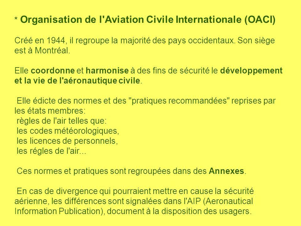 * Organisation de l'Aviation Civile Internationale (OACI) Créé en 1944, il regroupe la majorité des pays occidentaux. Son siège est à Montréal. Elle c