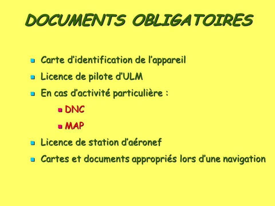 DOCUMENTS OBLIGATOIRES Carte didentification de lappareil Carte didentification de lappareil Licence de pilote dULM Licence de pilote dULM En cas dact
