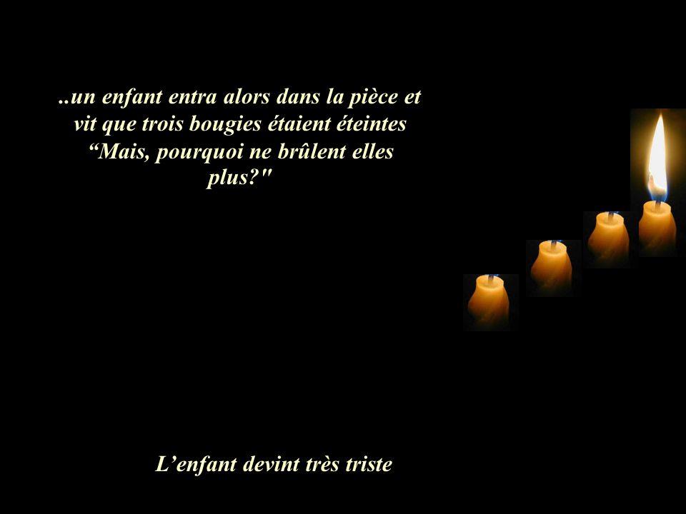 ..un enfant entra alors dans la pièce et vit que trois bougies étaient éteintes Mais, pourquoi ne brûlent elles plus? Lenfant devint très triste