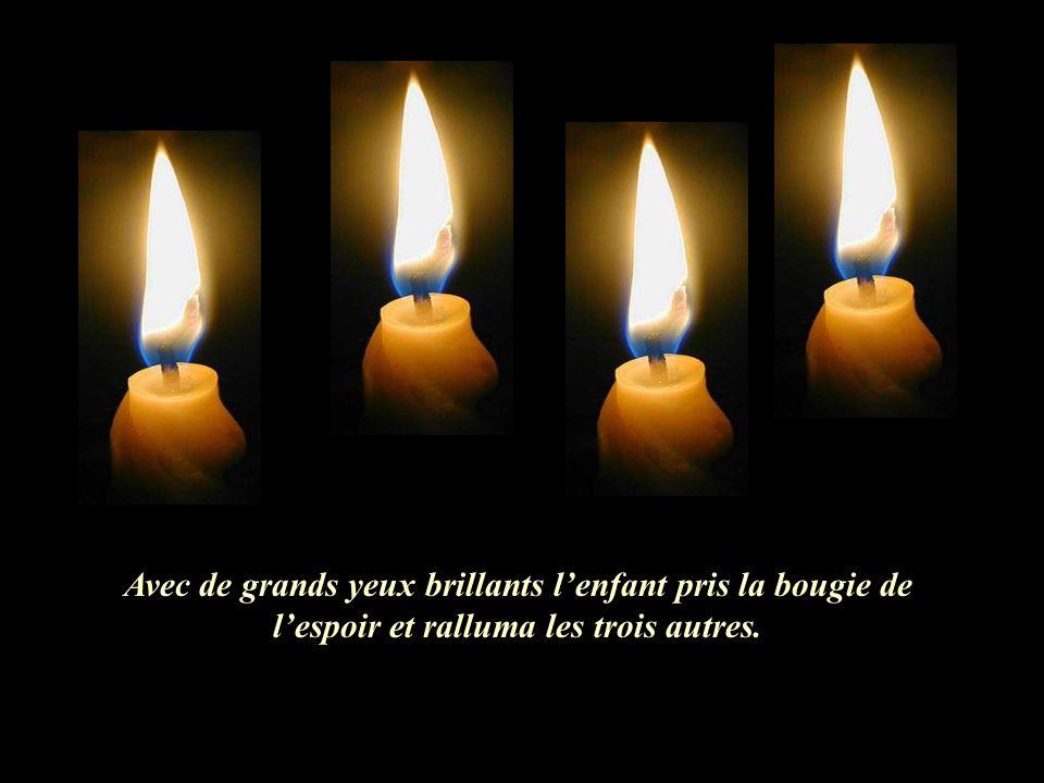 Alors la quatrième bougie parla: Nais pas de craintes car aussi longtemps que je brûlerai nous pourrons rallumer les trois autres bougies, Je suis lEs
