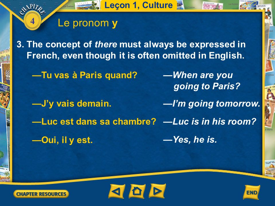 4 2. The pronoun y is also used to replace the object of a verb followed by the preposition à, if that object refers to a thing. Leçon 1, Culture Le p