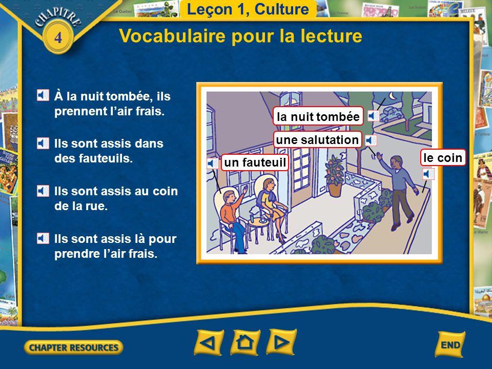 4 Vocabulaire pour la lecture Leçon 1, Culture le coin la nuit tombée une salutation un fauteuil À la nuit tombée, ils prennent lair frais.