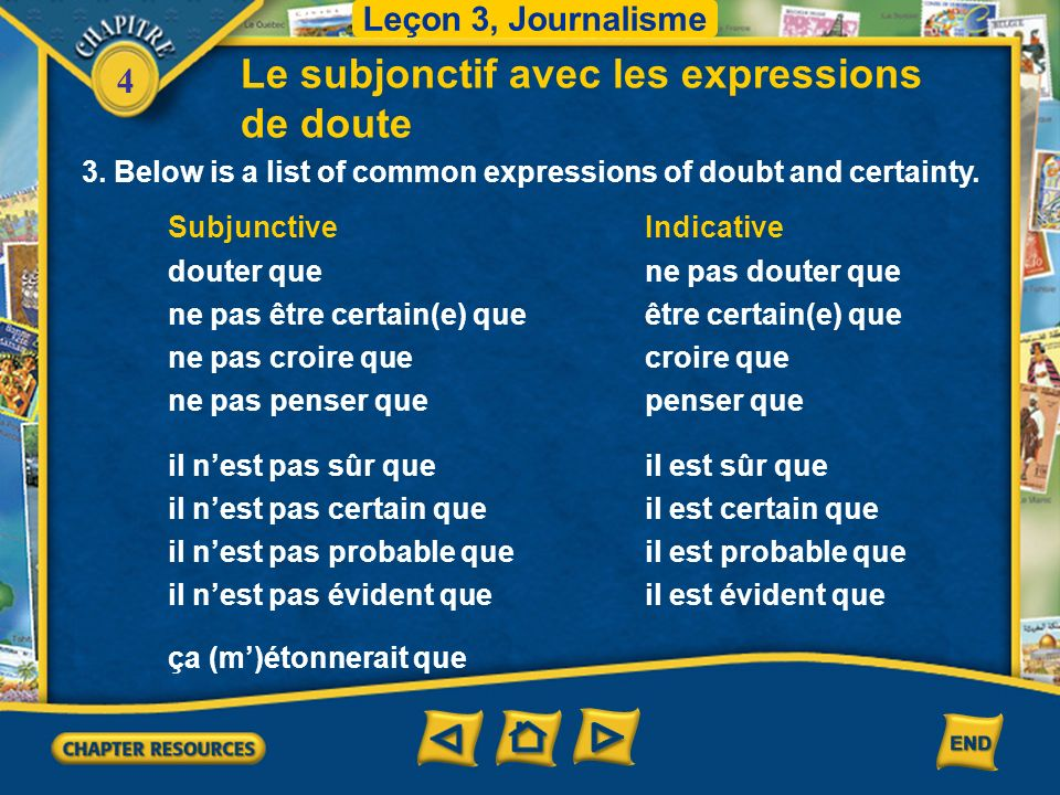4 Le subjonctif avec les expressions de doute 2. If the statement implies certainty rather than doubt, the indicative, not the subjunctive, is used. T