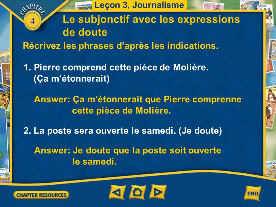 4 Le subjonctif avec les expressions de doute 3. Below is a list of common expressions of doubt and certainty. Leçon 3, Journalisme SubjunctiveIndicat