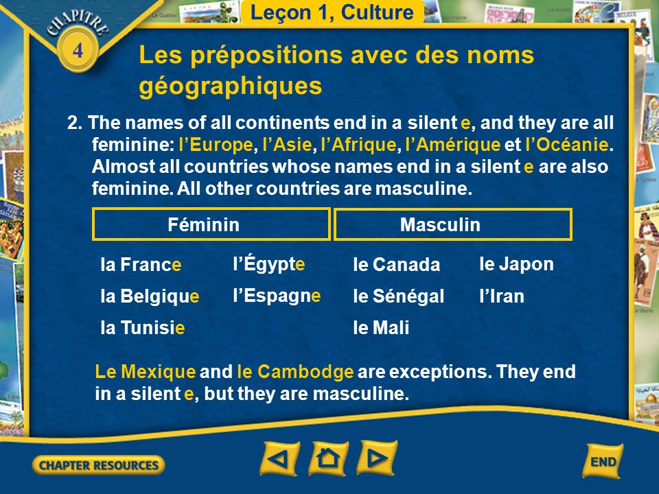 4 Les prépositions avec des noms géographiques 1.With names of cities, you use the preposition à to express in or to. You use de to express from. Leço