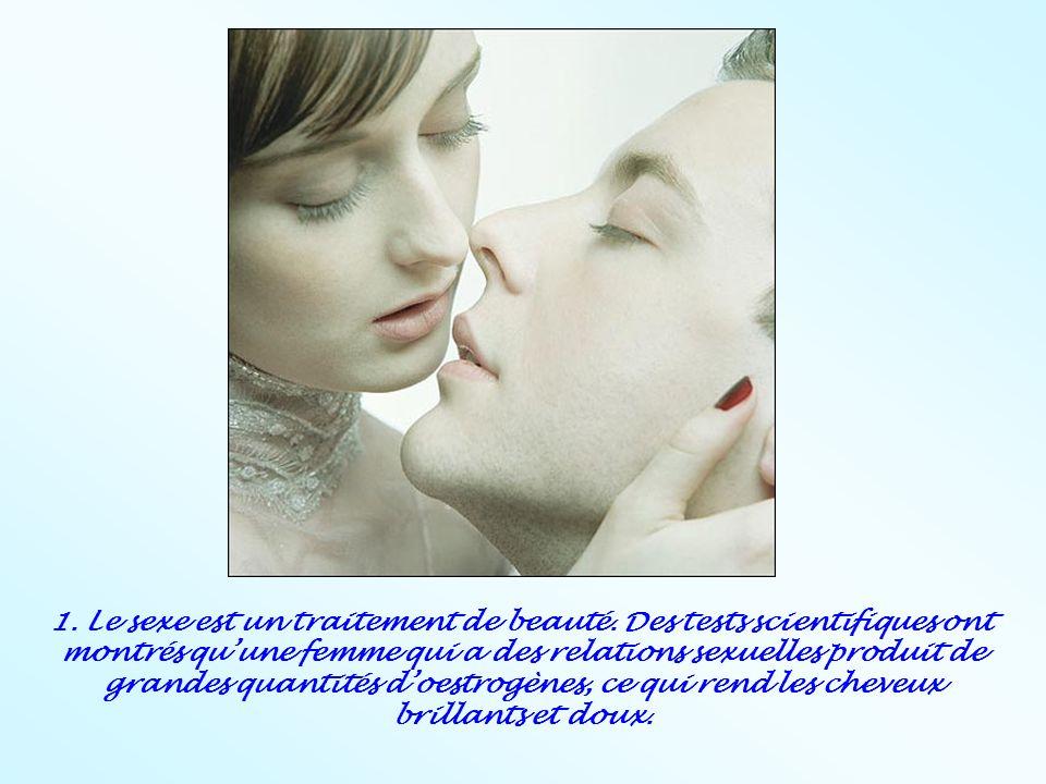 1. Le sexe est un traitement de beauté. Des tests scientifiques ont montrés quune femme qui a des relations sexuelles produit de grandes quantités doe