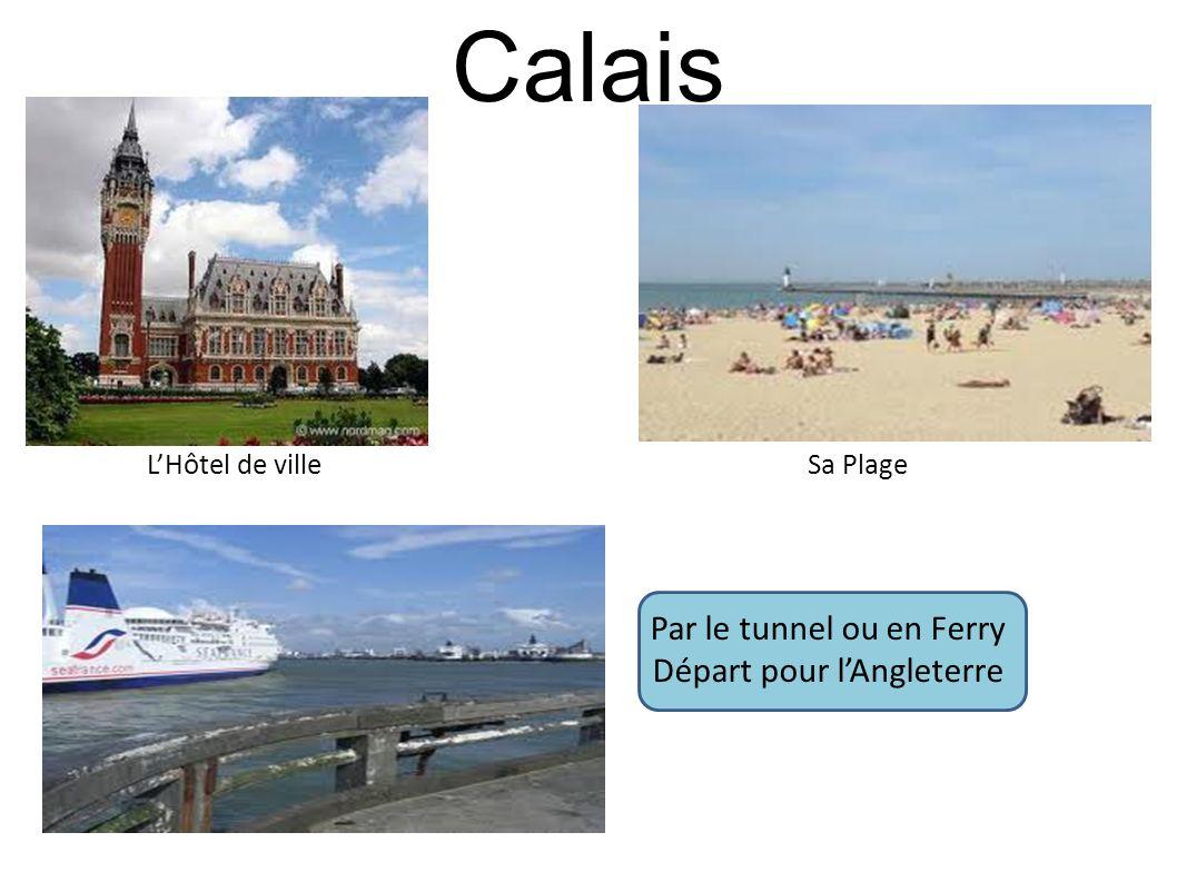 Calais LHôtel de villeSa Plage Par le tunnel ou en Ferry Départ pour lAngleterre