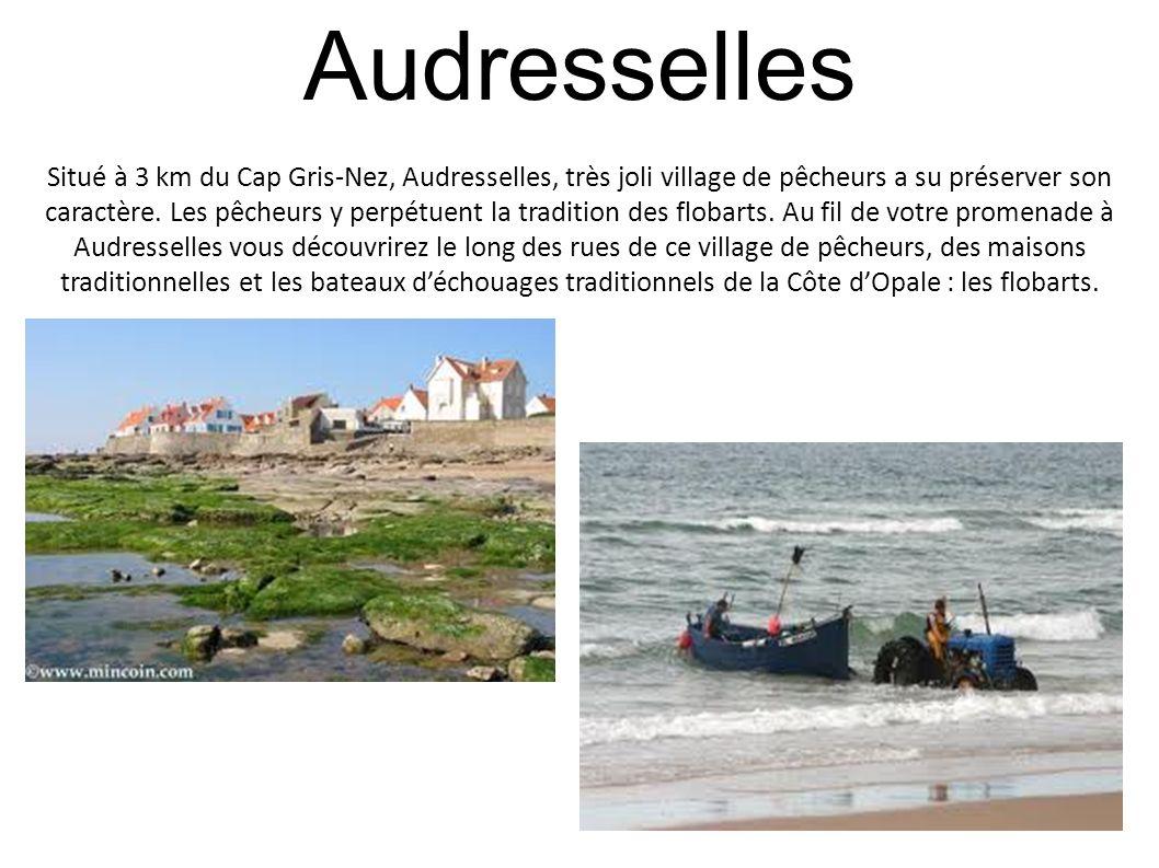 Audresselles Situé à 3 km du Cap Gris-Nez, Audresselles, très joli village de pêcheurs a su préserver son caractère. Les pêcheurs y perpétuent la trad