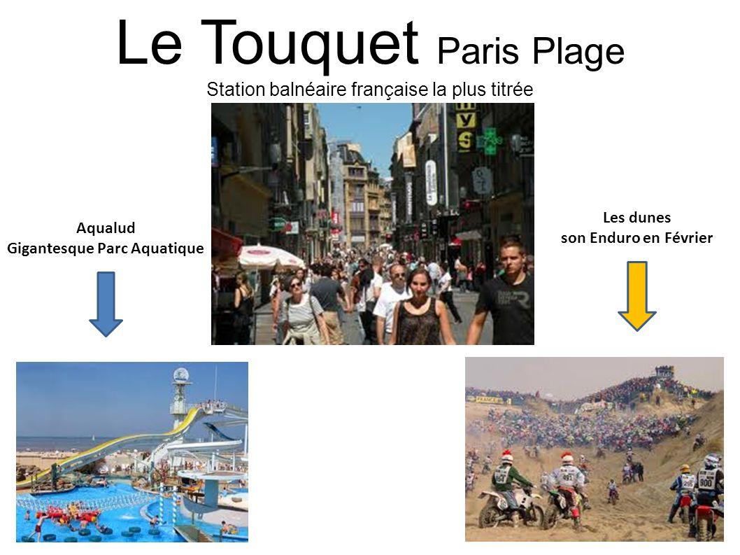 Le Touquet Paris Plage Station balnéaire française la plus titrée Aqualud Gigantesque Parc Aquatique Les dunes son Enduro en Février