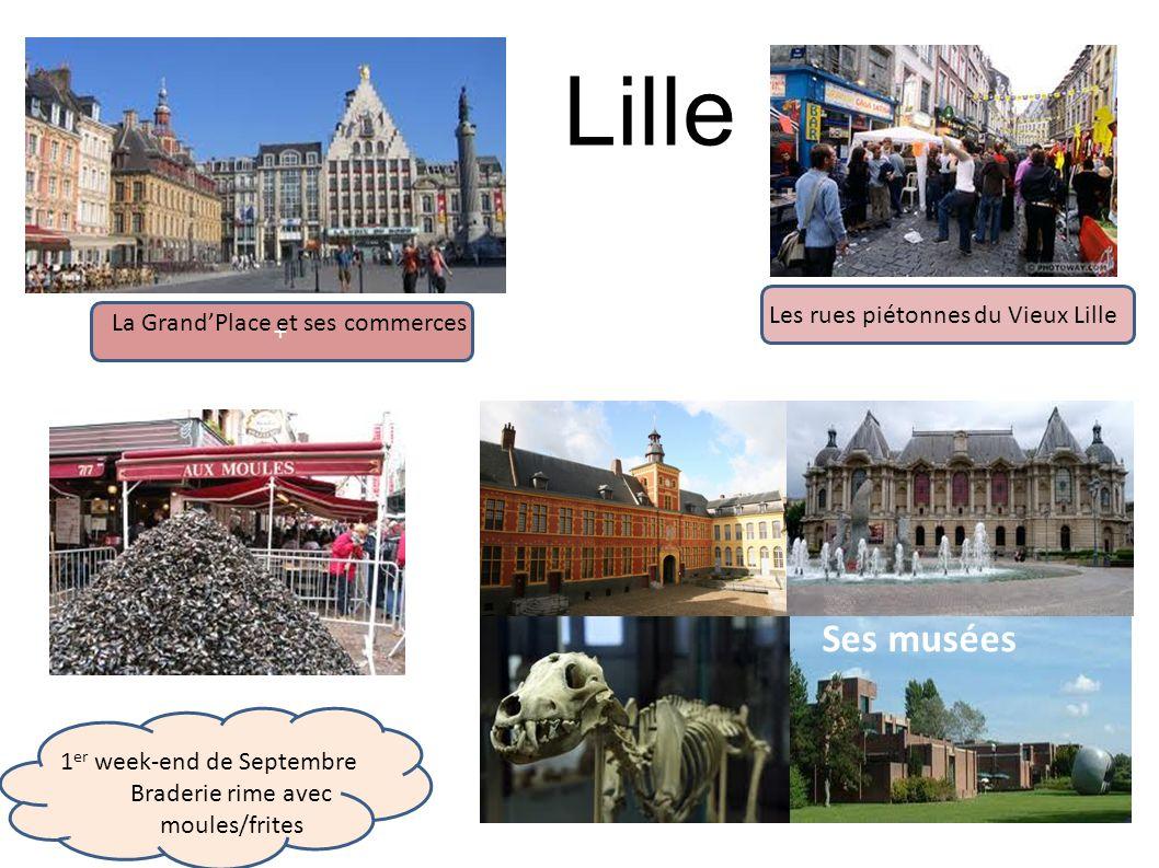 + Lille La GrandPlace et ses commerces Les rues piétonnes du Vieux Lille 1 er week-end de Septembre Braderie rime avec moules/frites Ses musées