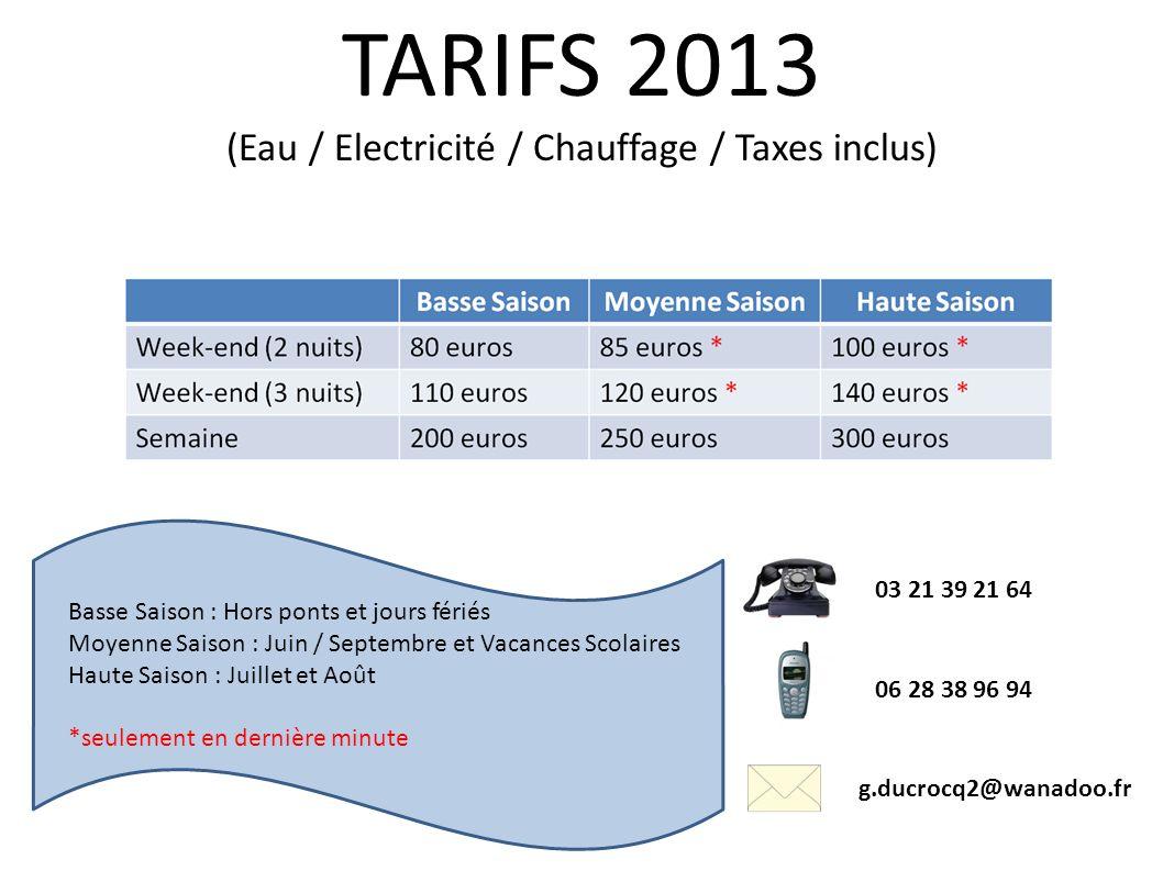 TARIFS 2013 (Eau / Electricité / Chauffage / Taxes inclus) Basse Saison : Hors ponts et jours fériés Moyenne Saison : Juin / Septembre et Vacances Sco