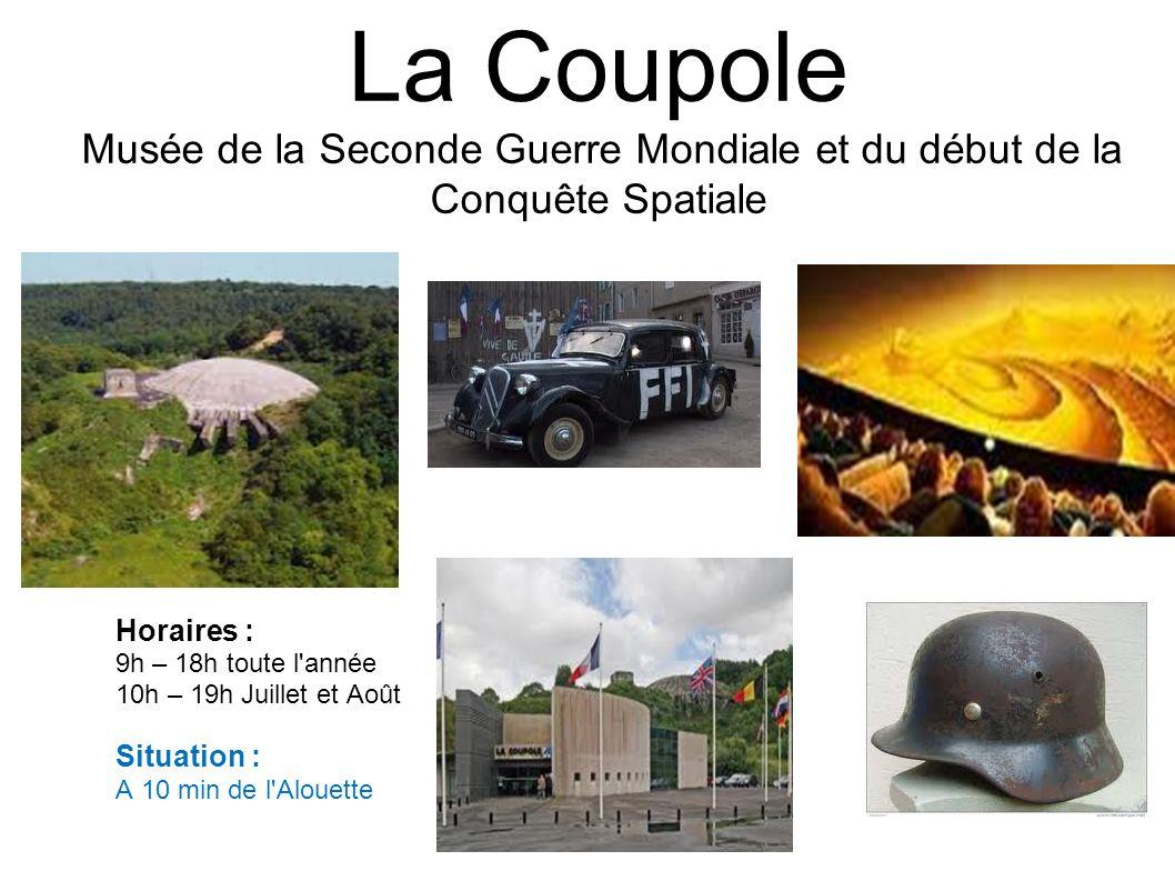 La Coupole Musée de la Seconde Guerre Mondiale et du début de la Conquête Spatiale Horaires : 9h – 18h toute l'année 10h – 19h Juillet et Août Situati
