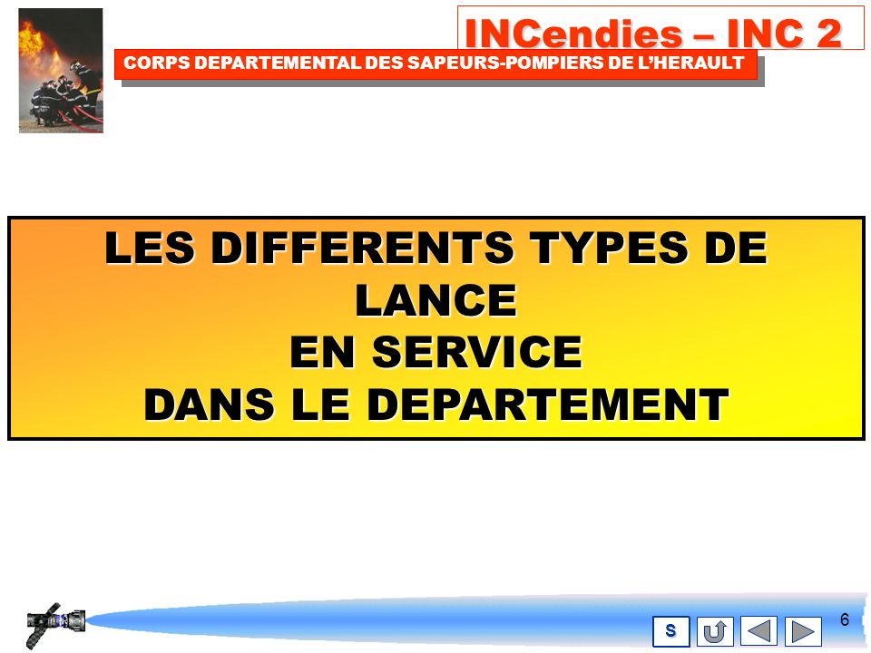 6 INCendies – INC 2 CORPS DEPARTEMENTAL DES SAPEURS-POMPIERS DE LHERAULT S LES DIFFERENTS TYPES DE LANCE EN SERVICE DANS LE DEPARTEMENT