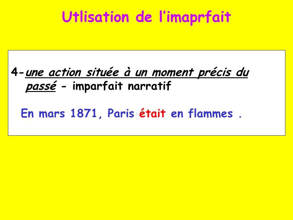 Utlisation de limaprfait 4-une action située à un moment précis du passé - imparfait narratif En mars 1871, Paris était en flammes.