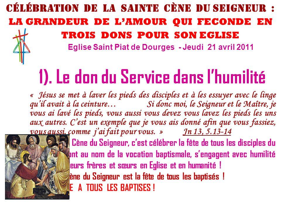 1). Le don du Service dans lhumilité « Jésus se met à laver les pieds des disciples et à les essuyer avec le linge quil avait à la ceinture… Si donc m