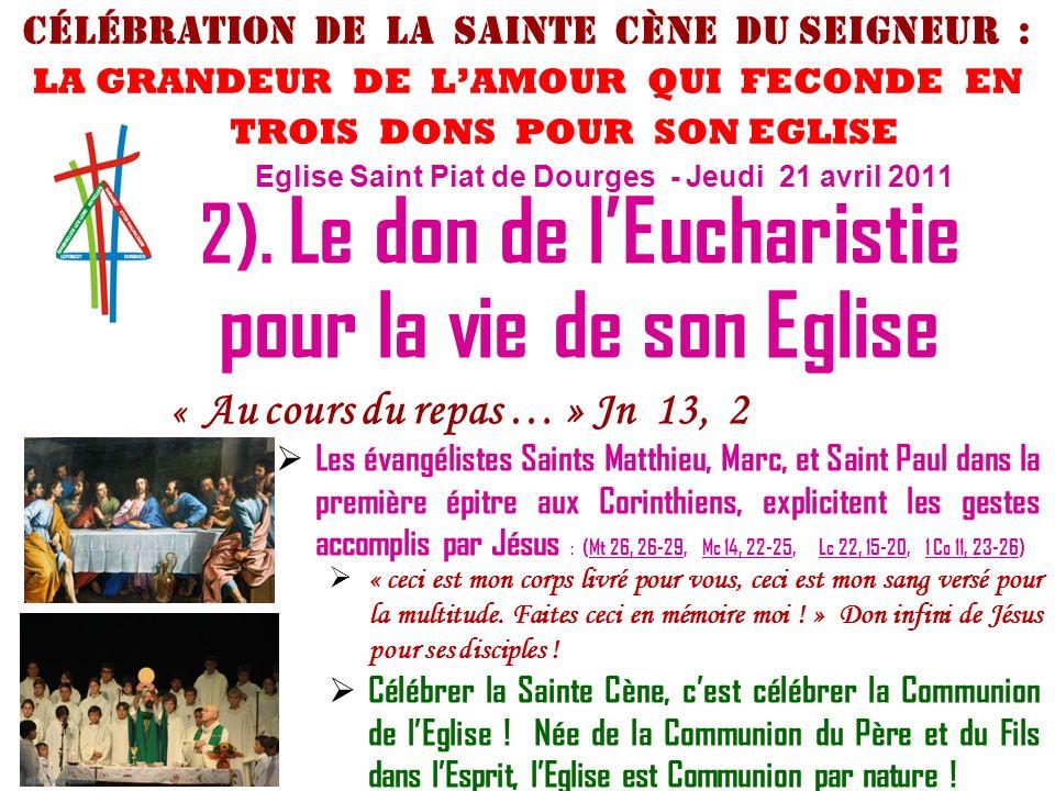 2). Le don de lEucharistie pour la vie de son Eglise « Au cours du repas … » Jn 13, 2 Les évangélistes Saints Matthieu, Marc, et Saint Paul dans la pr