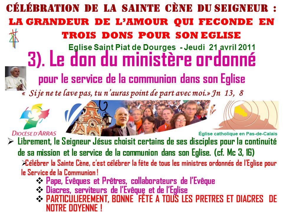 3). Le don du ministère ordonné pour le service de la communion dans son Eglise « Si je ne te lave pas, tu nauras point de part avec moi.» Jn 13, 8 Li
