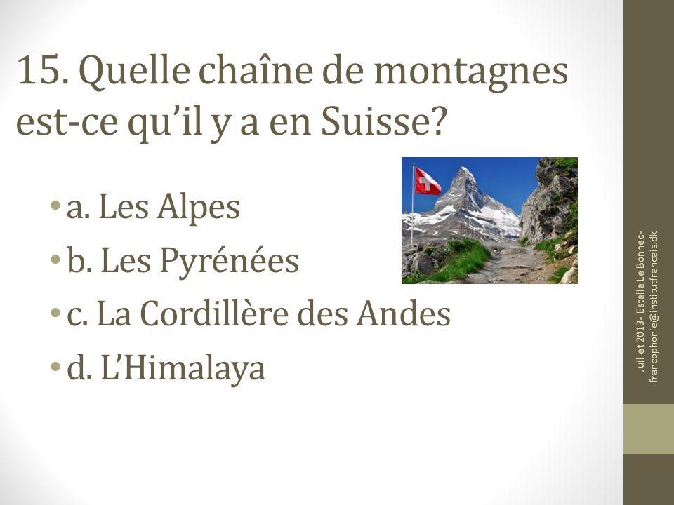 15. Quelle chaîne de montagnes est-ce quil y a en Suisse? a. Les Alpes b. Les Pyrénées c. La Cordillère des Andes d. LHimalaya Juillet 2013- Estelle L