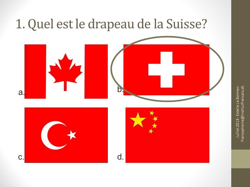 1. Quel est le drapeau de la Suisse? a. b. c.d. Juillet 2013- Estelle Le Bonnec- francophonie@institutfrancais.dk