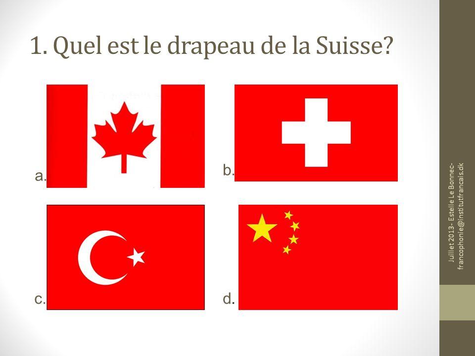 1. Quel est le drapeau de la Suisse? a. b. c.d.d. Juillet 2013- Estelle Le Bonnec- francophonie@institutfrancais.dk