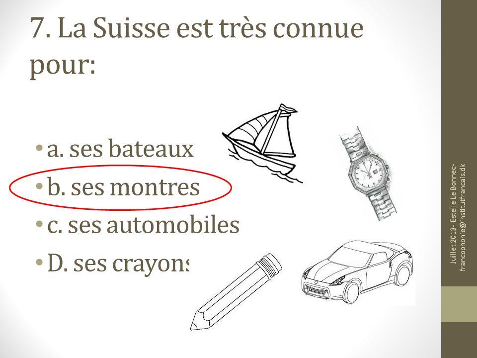 7. La Suisse est très connue pour: a. ses bateaux b. ses montres c. ses automobiles D. ses crayons Juillet 2013- Estelle Le Bonnec- francophonie@insti