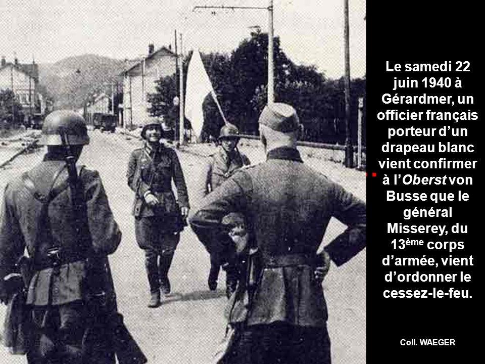La déroute de 1940… Le samedi 22 juin 1940 à Gérardmer, un officier français porteur dun drapeau blanc vient confirmer à lOberst von Busse que le général Misserey, du 13 ème corps darmée, vient dordonner le cessez-le-feu.