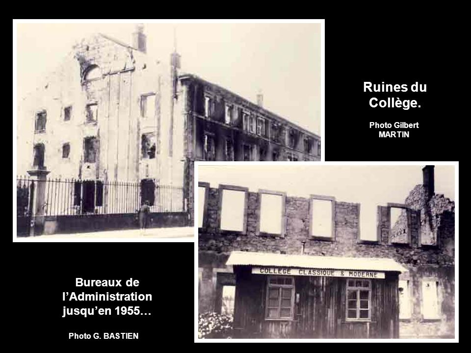 Bureaux de lAdministration jusquen 1955… Ruines du Collège. Photo Gilbert MARTIN Photo G. BASTIEN