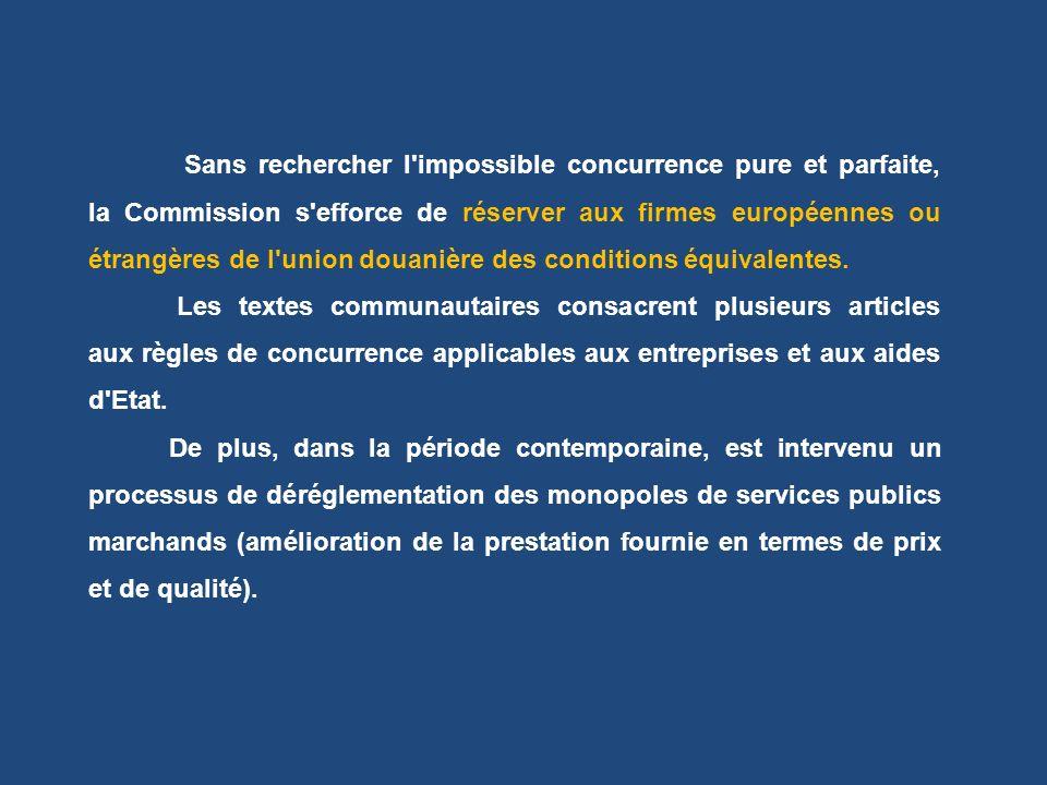 Sans rechercher l'impossible concurrence pure et parfaite, la Commission s'efforce de réserver aux firmes européennes ou étrangères de l'union douaniè