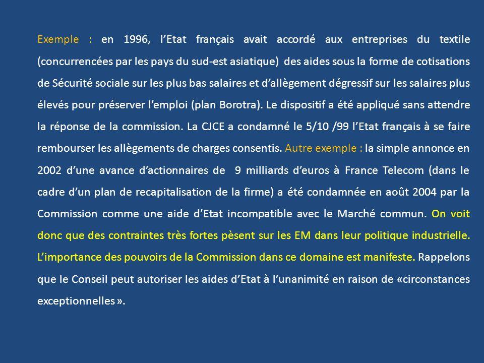 Exemple : en 1996, lEtat français avait accordé aux entreprises du textile (concurrencées par les pays du sud-est asiatique) des aides sous la forme d