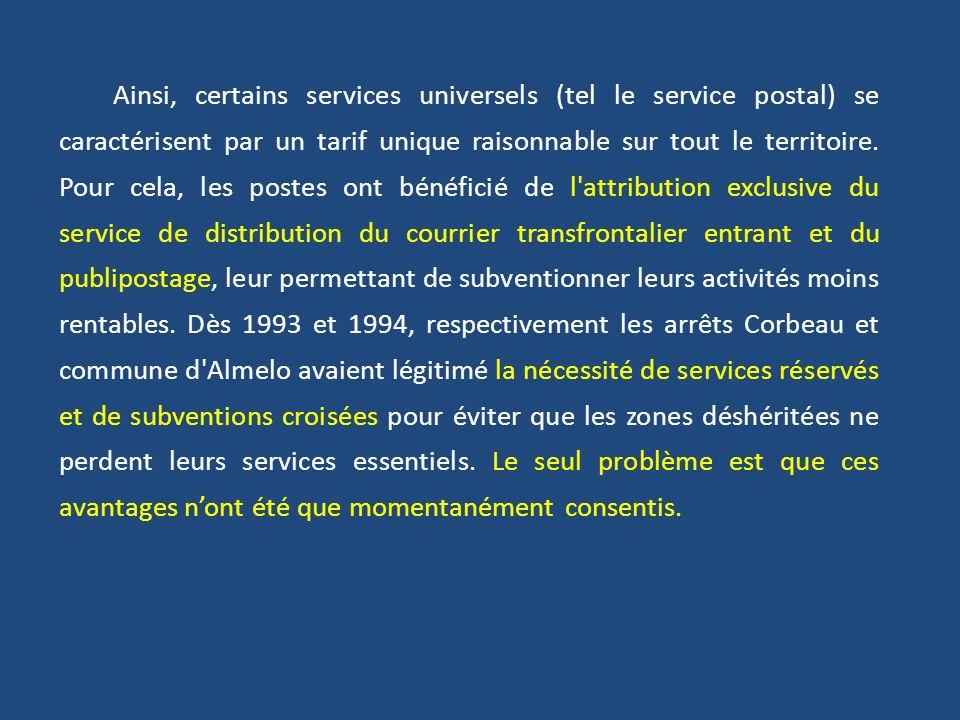 Ainsi, certains services universels (tel le service postal) se caractérisent par un tarif unique raisonnable sur tout le territoire. Pour cela, les po