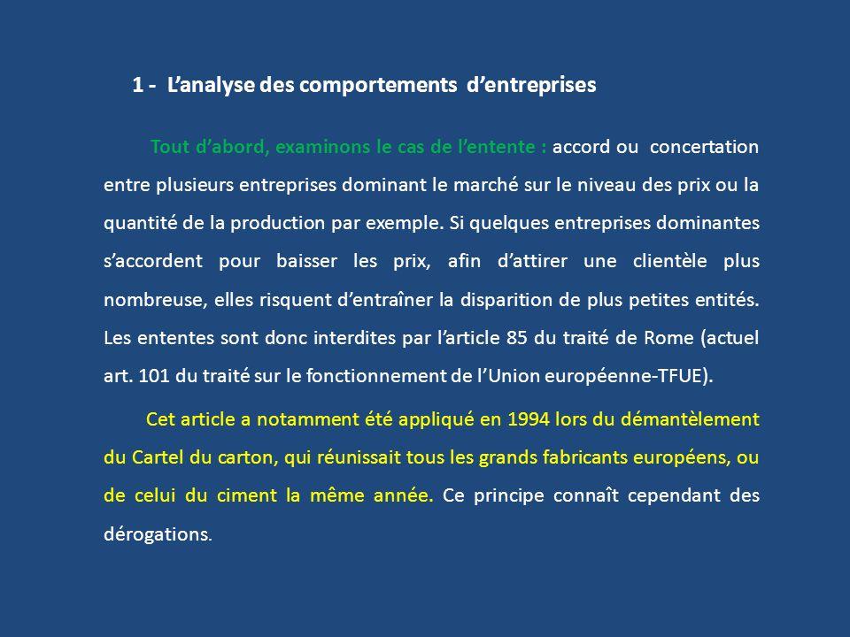 1 - Lanalyse des comportements dentreprises Tout dabord, examinons le cas de lentente : accord ou concertation entre plusieurs entreprises dominant le