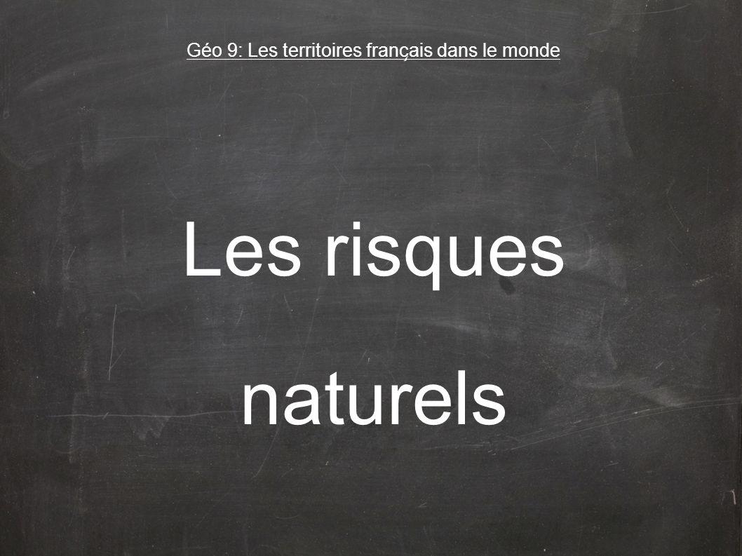 Les risques naturels Géo 9: Les territoires franc ̧ ais dans le monde
