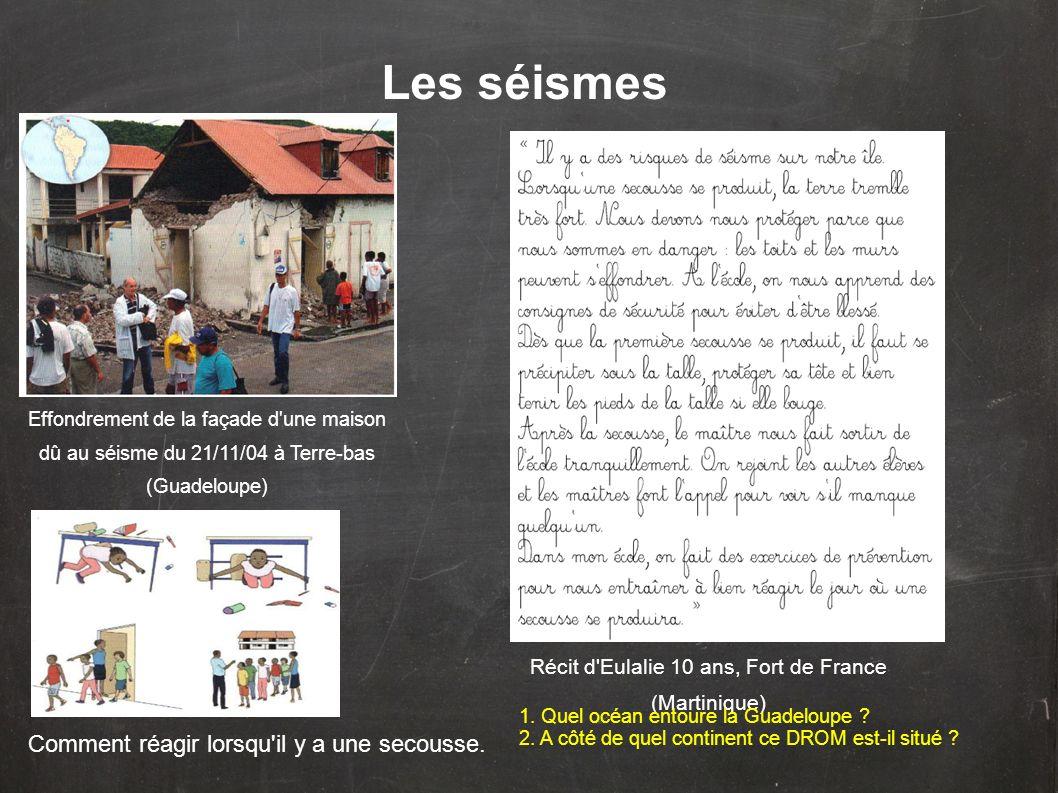 Les séismes Effondrement de la façade d'une maison dû au séisme du 21/11/04 à Terre-bas (Guadeloupe) Récit d'Eulalie 10 ans, Fort de France (Martiniqu