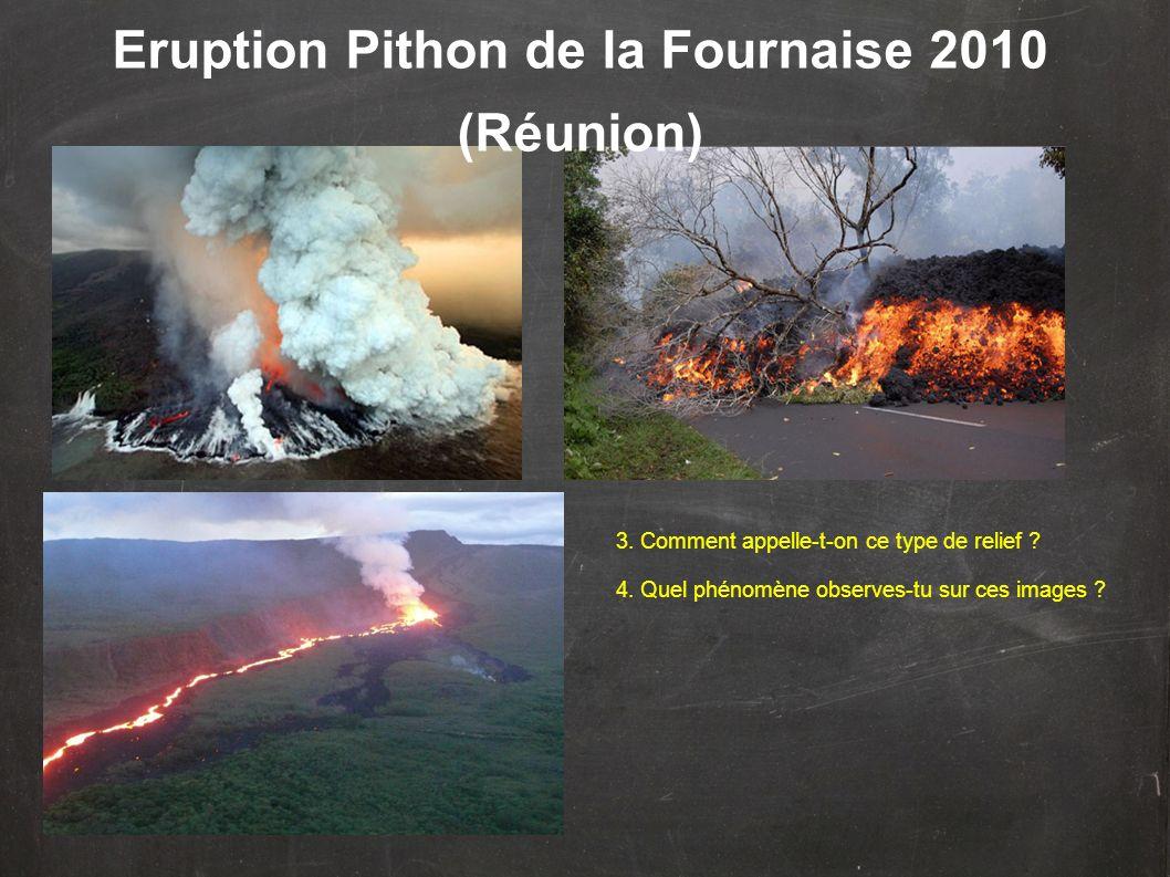 Eruption Pithon de la Fournaise 2010 (Réunion) 3. Comment appelle-t-on ce type de relief ? 4. Quel phénomène observes-tu sur ces images ?